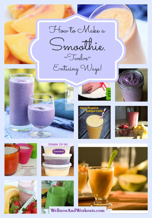 How to Make a Smoothie--Twelve Enticing Ways!